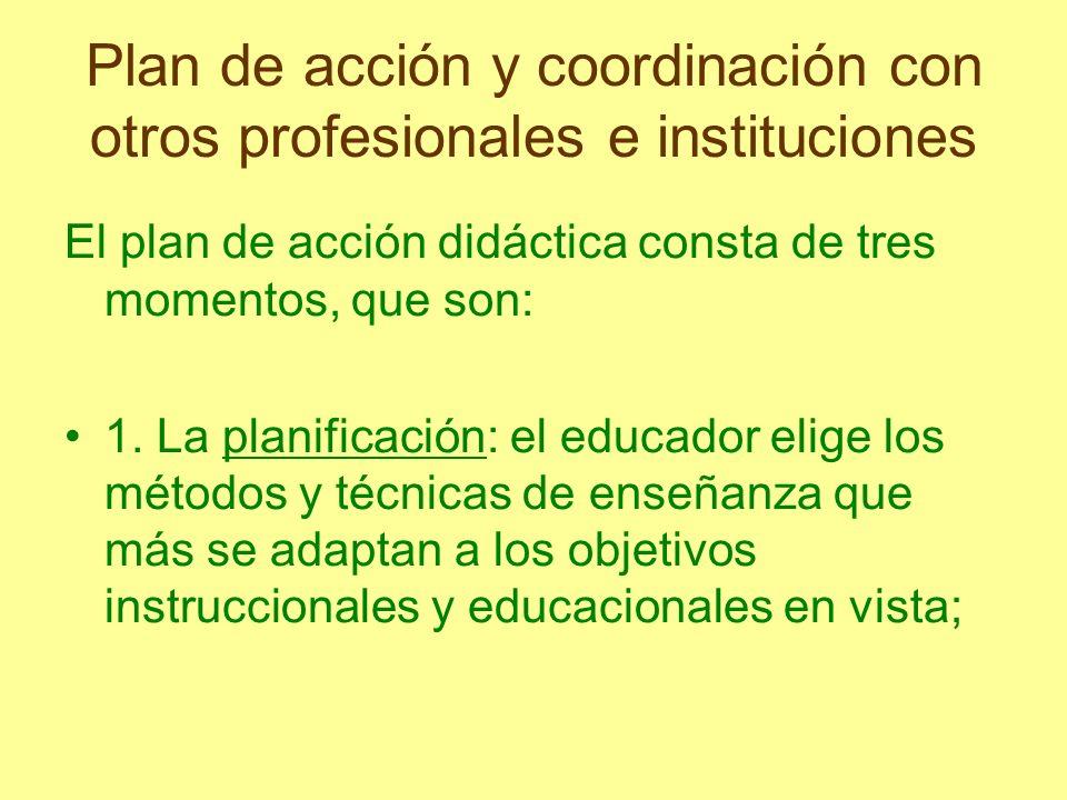 Plan de acción y coordinación con otros profesionales e instituciones El plan de acción didáctica consta de tres momentos, que son: 1. La planificació