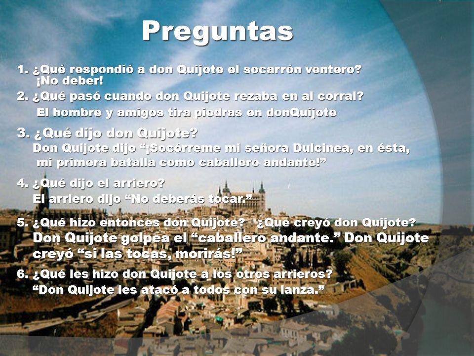 Preguntas 1. ¿Qué respondió a don Quijote el socarrón ventero.