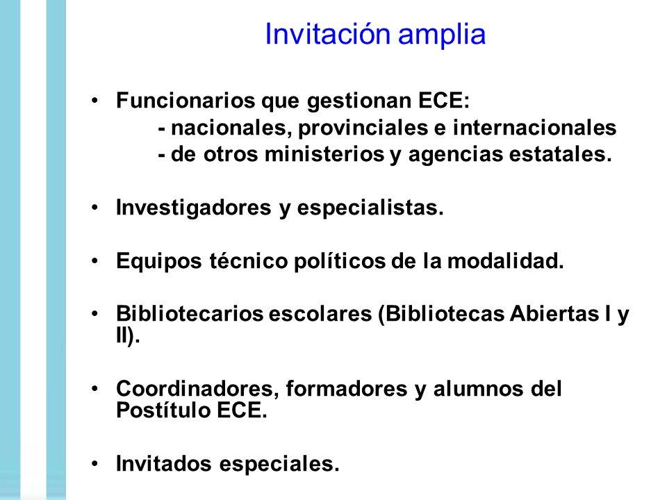 Invitación amplia Funcionarios que gestionan ECE: - nacionales, provinciales e internacionales - de otros ministerios y agencias estatales. Investigad