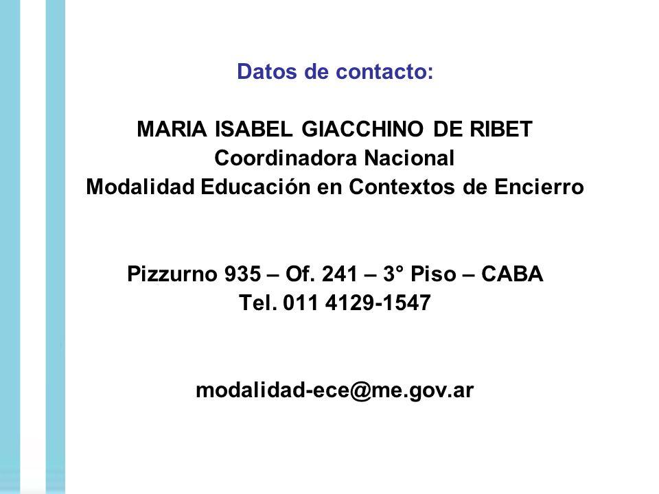 Datos de contacto: MARIA ISABEL GIACCHINO DE RIBET Coordinadora Nacional Modalidad Educación en Contextos de Encierro Pizzurno 935 – Of. 241 – 3° Piso
