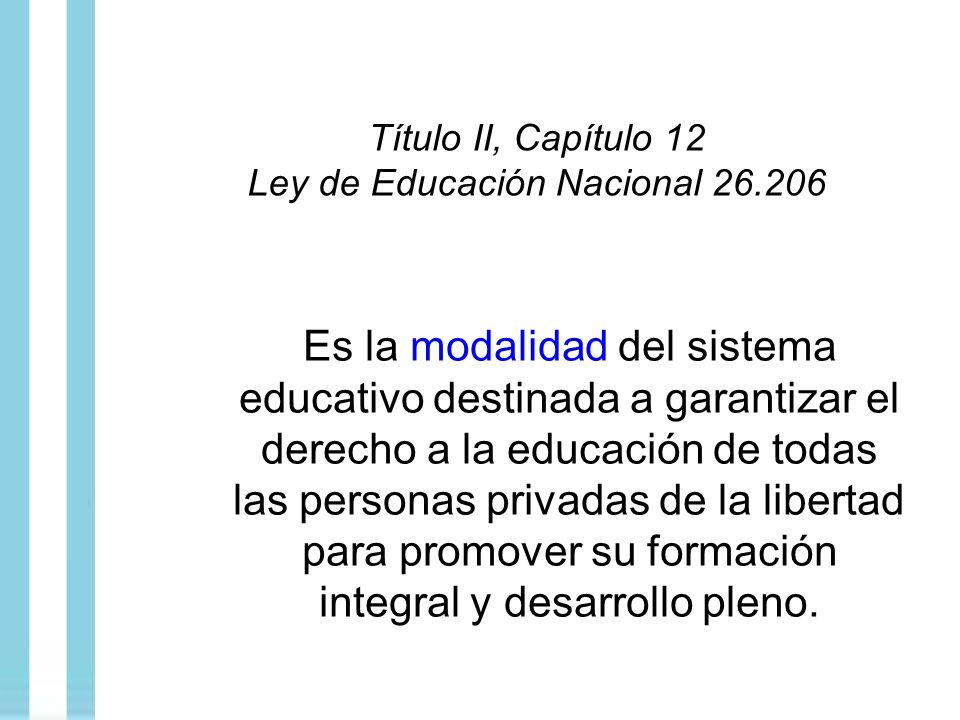 Título II, Capítulo 12 Ley de Educación Nacional 26.206 Es la modalidad del sistema educativo destinada a garantizar el derecho a la educación de toda