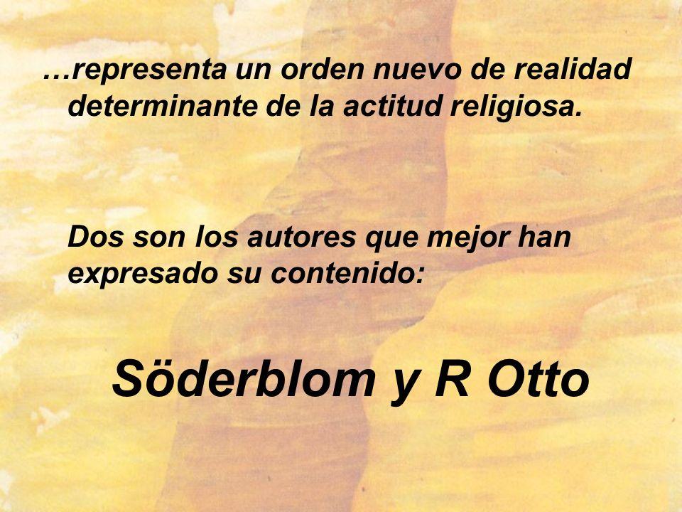…representa un orden nuevo de realidad determinante de la actitud religiosa. Dos son los autores que mejor han expresado su contenido: Söderblom y R O