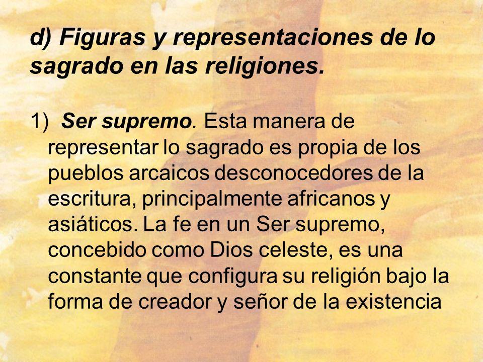 d) Figuras y representaciones de lo sagrado en las religiones. 1) Ser supremo. Esta manera de representar lo sagrado es propia de los pueblos arcaicos