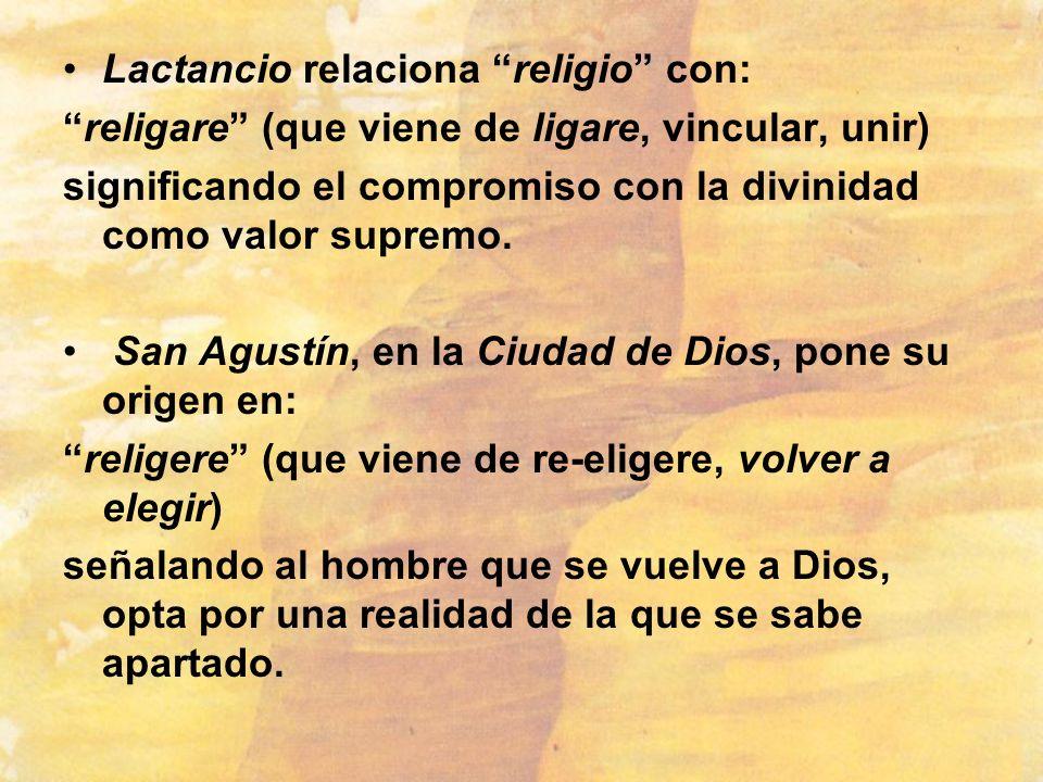 Lactancio relaciona religio con: religare (que viene de ligare, vincular, unir) significando el compromiso con la divinidad como valor supremo. San Ag