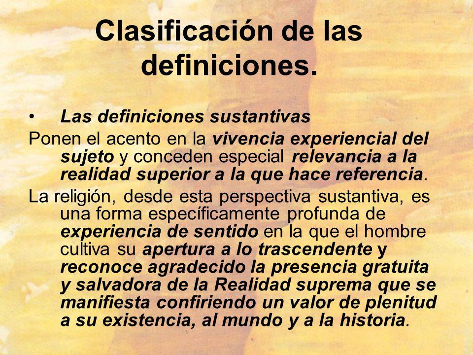 Clasificación de las definiciones. Las definiciones sustantivas Ponen el acento en la vivencia experiencial del sujeto y conceden especial relevancia