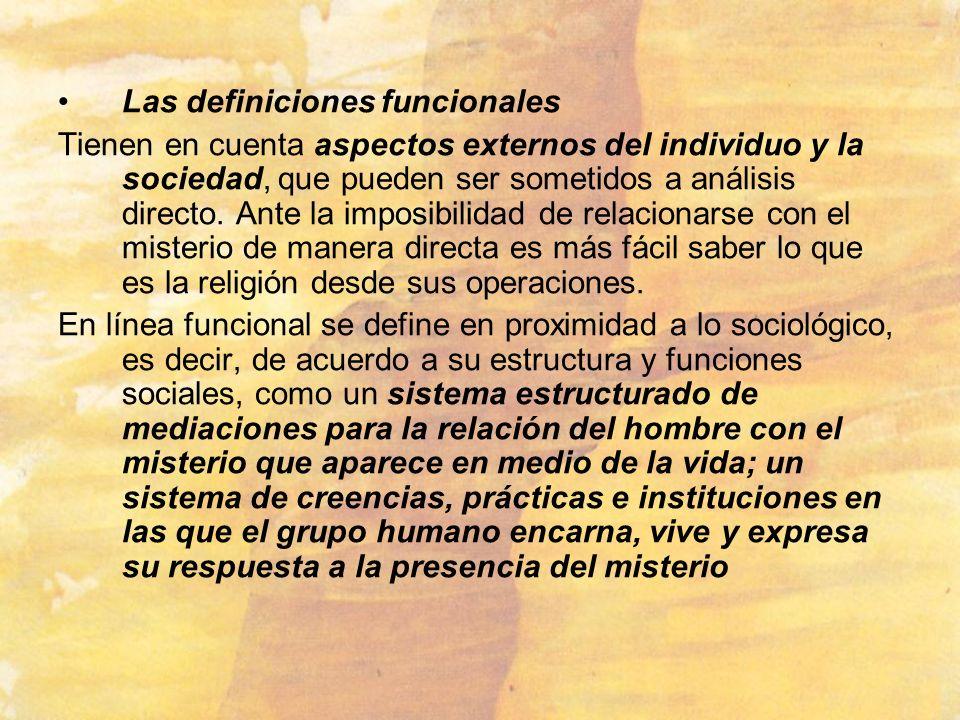 Las definiciones funcionales Tienen en cuenta aspectos externos del individuo y la sociedad, que pueden ser sometidos a análisis directo. Ante la impo