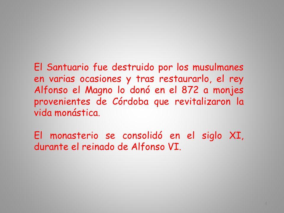 El Santuario fue destruido por los musulmanes en varias ocasiones y tras restaurarlo, el rey Alfonso el Magno lo donó en el 872 a monjes provenientes de Córdoba que revitalizaron la vida monástica.