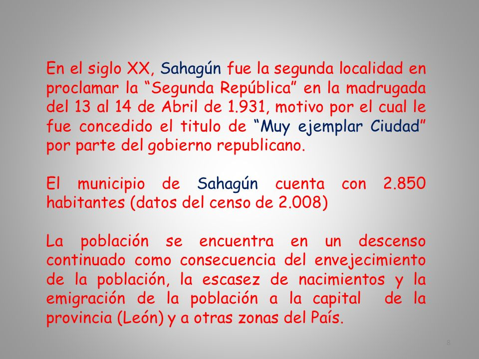 La Villa de Sahagún, llegó a tener una población de 12.000 habitantes (misma época Barcelona 40.000 habitantes). Con el paso de los siglos, la decaden