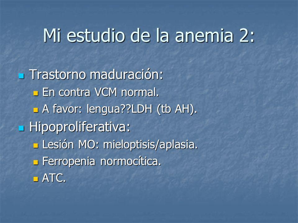 Mis problemas con la anemia: Anemia A favor En contra Les MO Aplasia: Clínica, L mín, P normales, AP?.