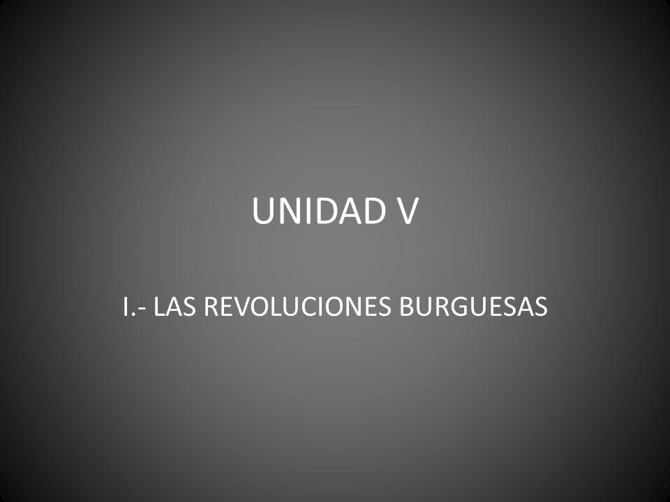 UNIDAD V I.- LAS REVOLUCIONES BURGUESAS