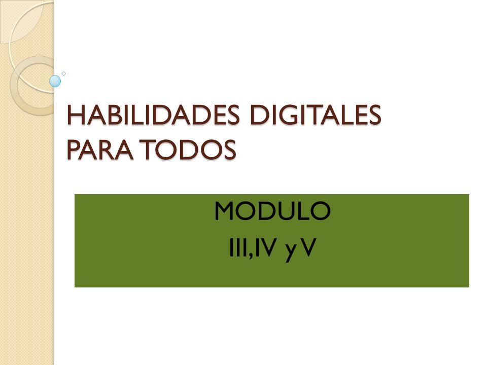 HABILIDADES DIGITALES PARA TODOS MODULO III,IV y V