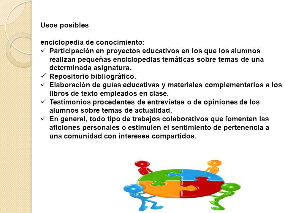 Usos posibles enciclopedia de conocimiento: Participación en proyectos educativos en los que los alumnos realizan pequeñas enciclopedias temáticas sob