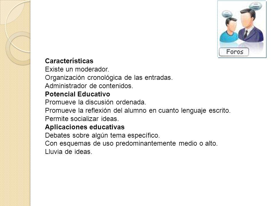 Características Existe un moderador. Organización cronológica de las entradas. Administrador de contenidos. Potencial Educativo Promueve la discusión