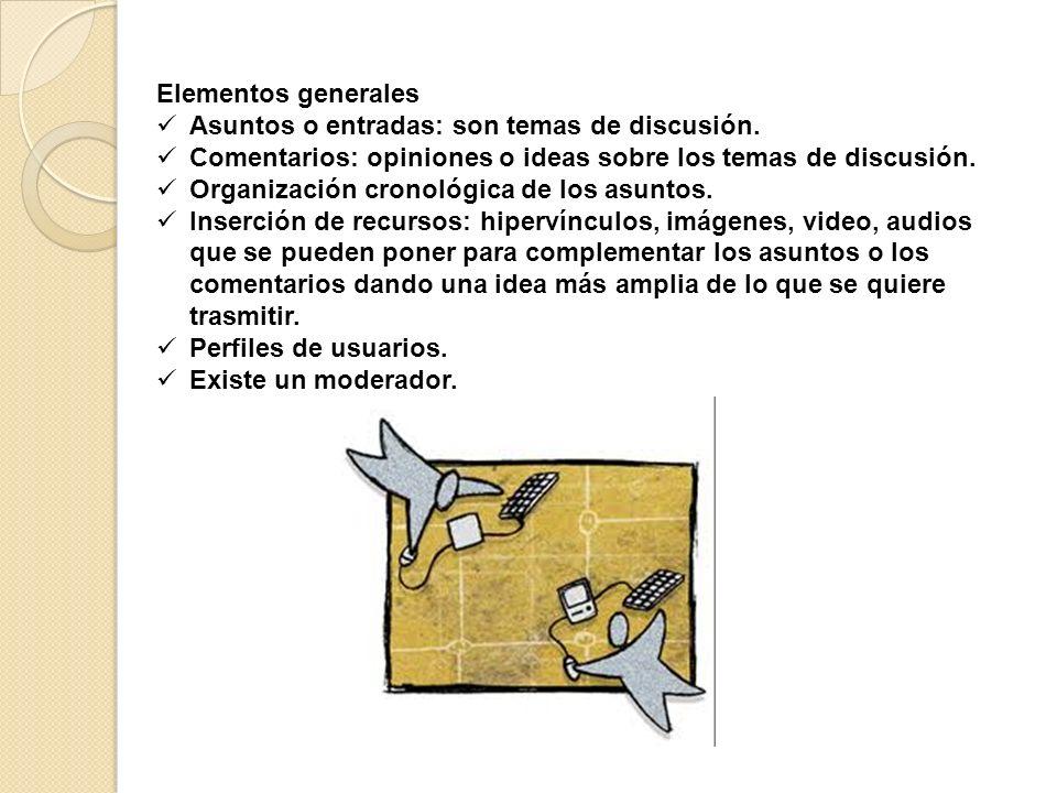 Elementos generales Asuntos o entradas: son temas de discusión. Comentarios: opiniones o ideas sobre los temas de discusión. Organización cronológica