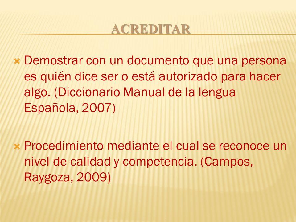ACREDITAR Demostrar con un documento que una persona es quién dice ser o está autorizado para hacer algo. (Diccionario Manual de la lengua Española, 2