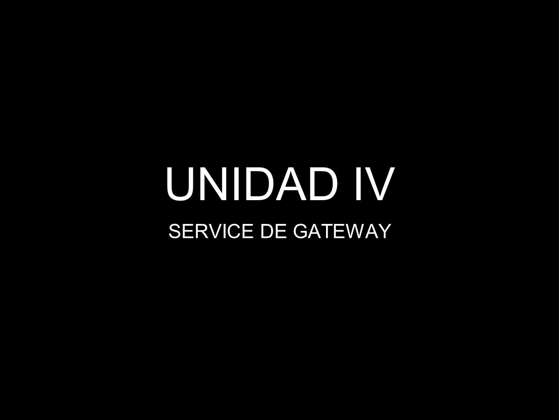 UNIDAD IV SERVICE DE GATEWAY