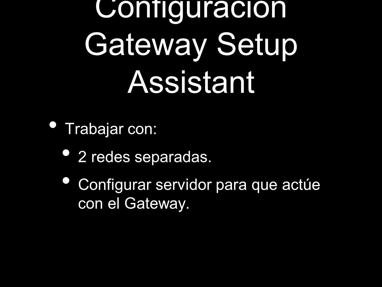 Configuración Gateway Setup Assistant Trabajar con: 2 redes separadas. Configurar servidor para que actúe con el Gateway.