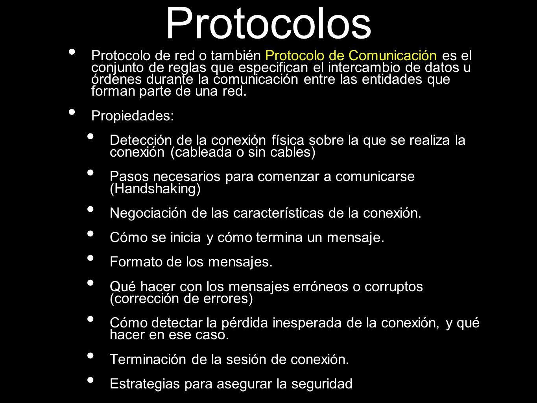 Protocolos Protocolo de red o también Protocolo de Comunicación es el conjunto de reglas que especifican el intercambio de datos u órdenes durante la comunicación entre las entidades que forman parte de una red.