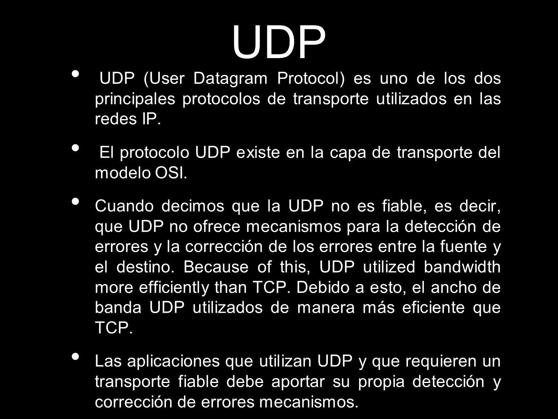 UDP UDP (User Datagram Protocol) es uno de los dos principales protocolos de transporte utilizados en las redes IP. El protocolo UDP existe en la capa