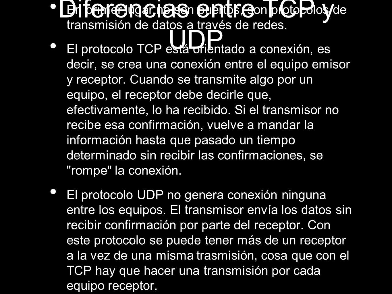 Diferencias entre TCP y UDP En primer lugar no son puertos, son protocolos de transmisión de datos a través de redes. El protocolo TCP está orientado