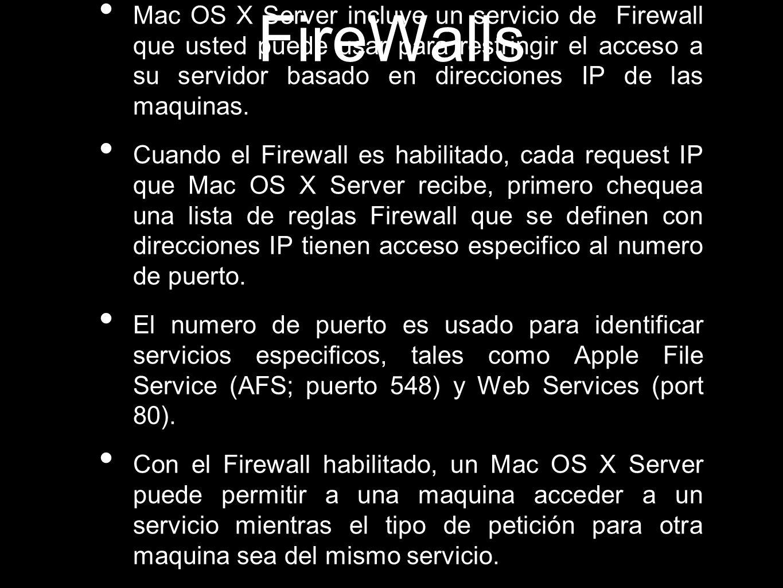 FireWalls Mac OS X Server incluye un servicio de Firewall que usted puede usar para restringir el acceso a su servidor basado en direcciones IP de las maquinas.