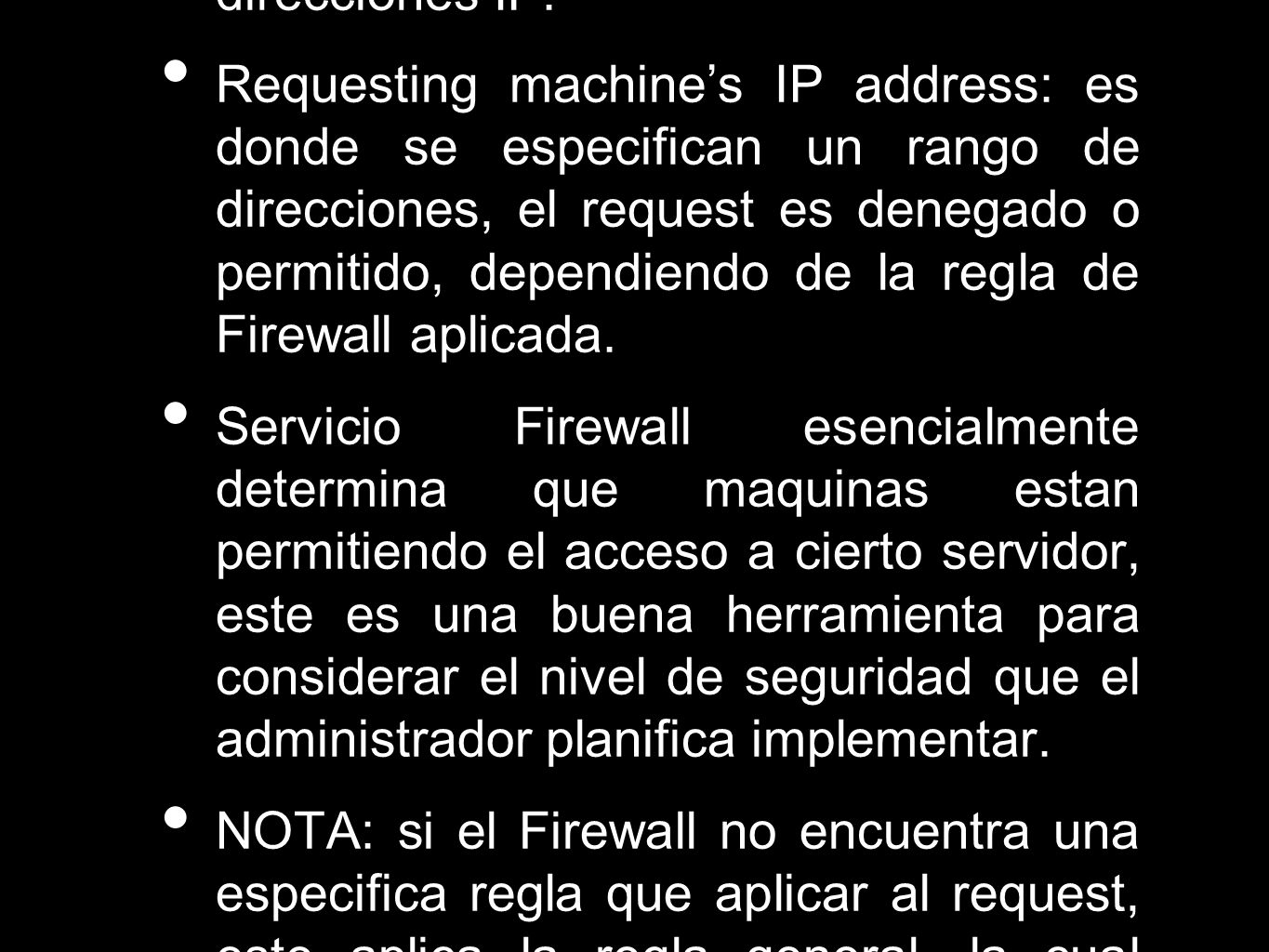 El acceso a través de un Firewall es basado en un requesting machine direcciones IP. Requesting machines IP address: es donde se especifican un rango
