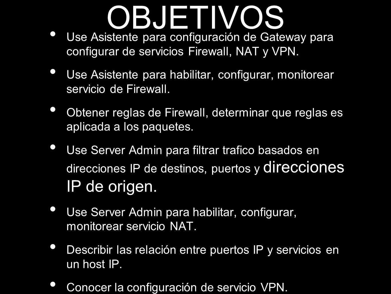 OBJETIVOS Use Asistente para configuración de Gateway para configurar de servicios Firewall, NAT y VPN. Use Asistente para habilitar, configurar, moni