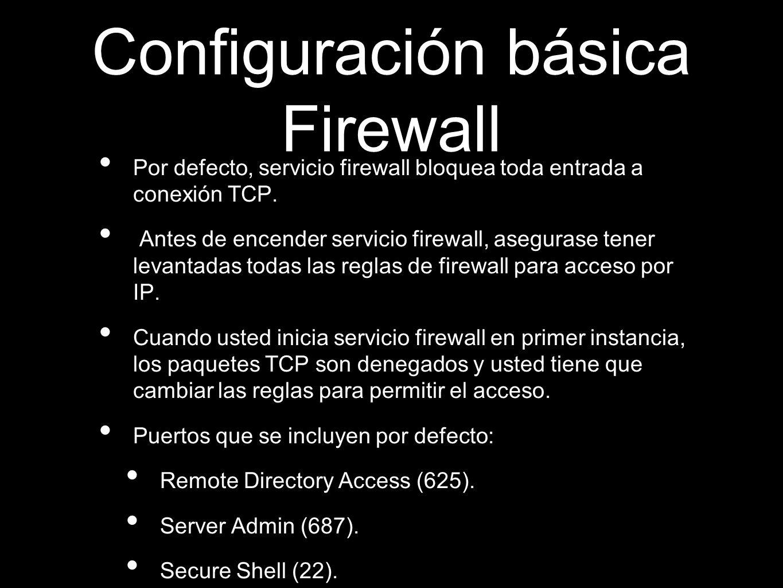 Configuración básica Firewall Por defecto, servicio firewall bloquea toda entrada a conexión TCP. Antes de encender servicio firewall, asegurase tener