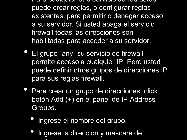 Para cualquier otro servicio de red usted puede crear reglas, o configurar reglas existentes, para permitir o denegar acceso a su servidor. Si usted a