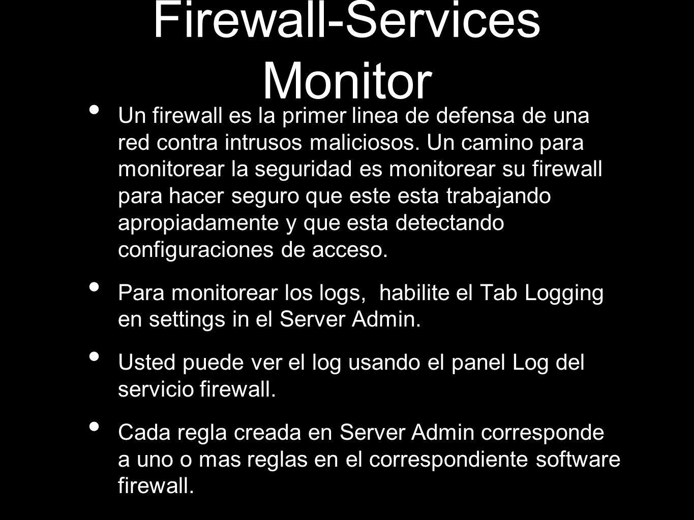 Firewall-Services Monitor Un firewall es la primer linea de defensa de una red contra intrusos maliciosos.
