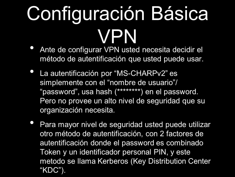Configuración Básica VPN Ante de configurar VPN usted necesita decidir el método de autentificación que usted puede usar. La autentificación por MS-CH
