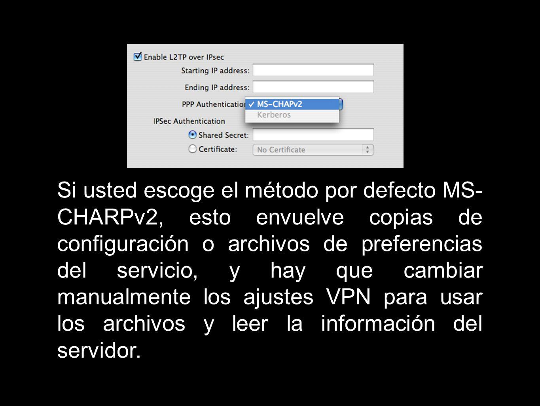 Si usted escoge el método por defecto MS- CHARPv2, esto envuelve copias de configuración o archivos de preferencias del servicio, y hay que cambiar manualmente los ajustes VPN para usar los archivos y leer la información del servidor.