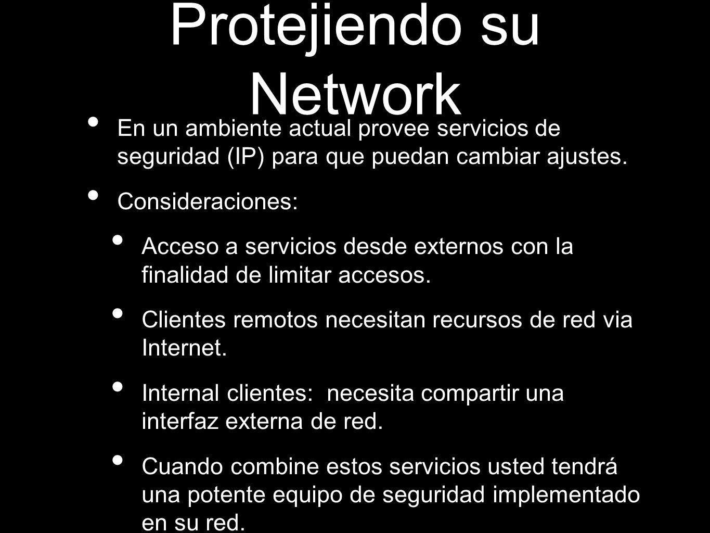 Protejiendo su Network En un ambiente actual provee servicios de seguridad (IP) para que puedan cambiar ajustes. Consideraciones: Acceso a servicios d