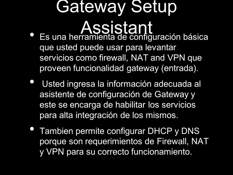 Gateway Setup Assistant Es una herramienta de configuración básica que usted puede usar para levantar servicios como firewall, NAT and VPN que proveen funcionalidad gateway (entrada).