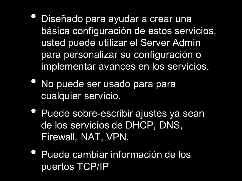 Diseñado para ayudar a crear una básica configuración de estos servicios, usted puede utilizar el Server Admin para personalizar su configuración o im
