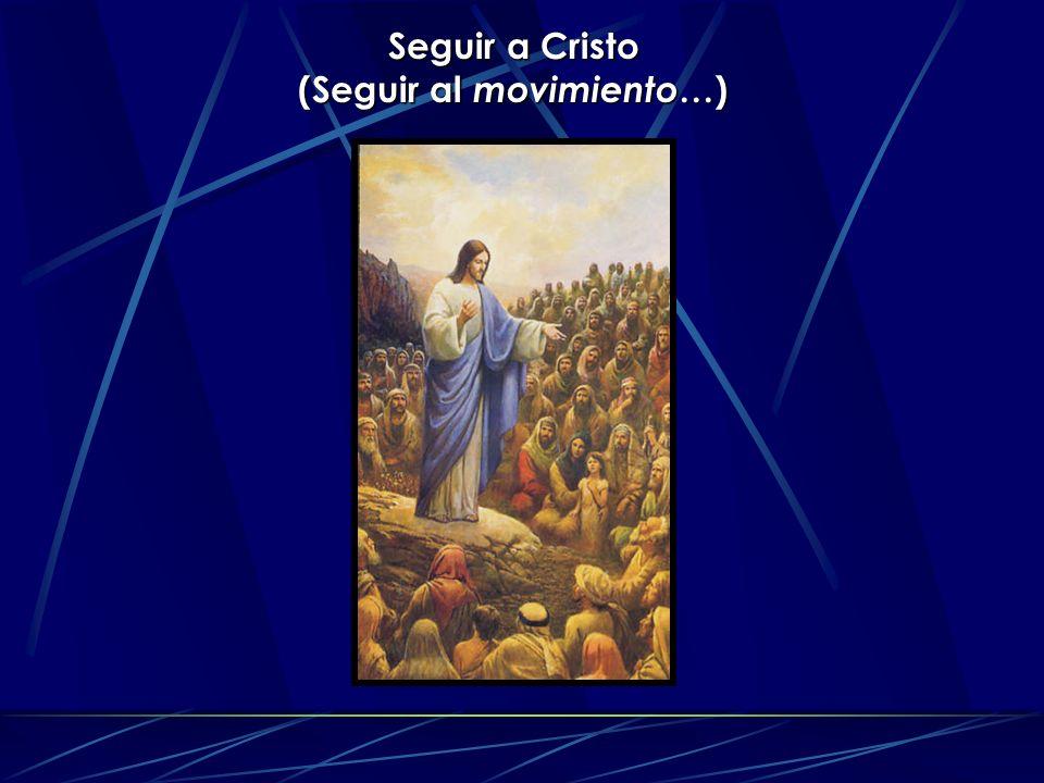 Seguir a Cristo (Seguir al movimiento …)
