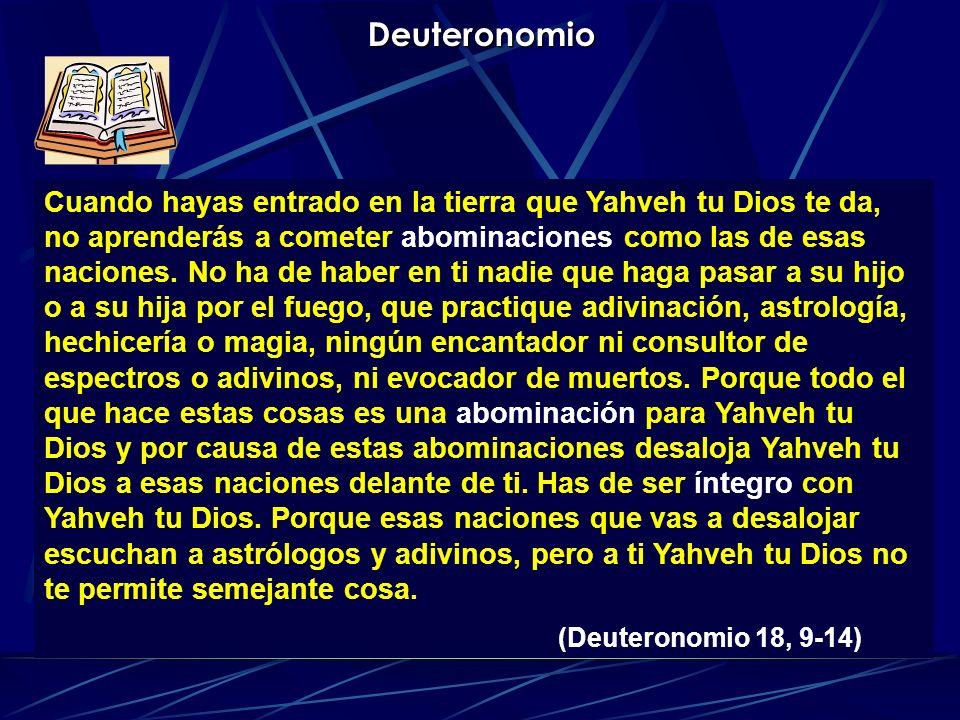 Deuteronomio Cuando hayas entrado en la tierra que Yahveh tu Dios te da, no aprenderás a cometer abominaciones como las de esas naciones. No ha de hab