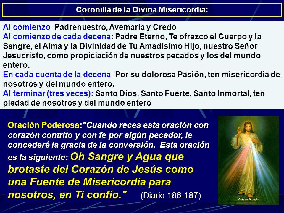 Coronilla de la Divina Misericordia: Al comienzo: Padrenuestro, Avemaría y Credo Al comienzo de cada decena: Padre Eterno, Te ofrezco el Cuerpo y la S