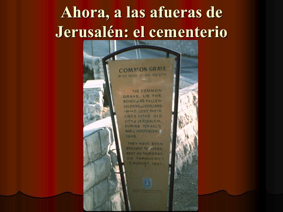 Ahora, a las afueras de Jerusalén: el cementerio