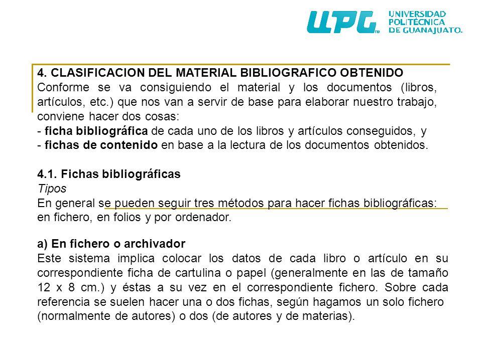 4. CLASIFICACION DEL MATERIAL BIBLIOGRAFICO OBTENIDO Conforme se va consiguiendo el material y los documentos (libros, artículos, etc.) que nos van a