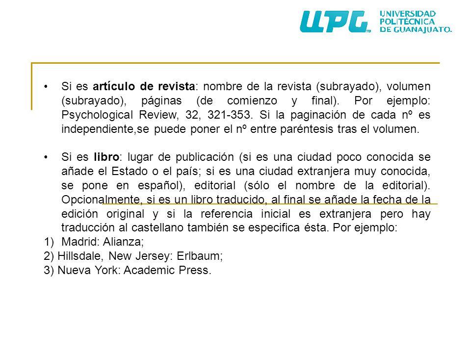 Si es artículo de revista: nombre de la revista (subrayado), volumen (subrayado), páginas (de comienzo y final). Por ejemplo: Psychological Review, 32