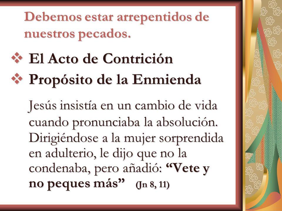 Debemos estar arrepentidos de nuestros pecados. El Acto de Contrición El Acto de Contrición Propósito de la Enmienda Propósito de la Enmienda Jesús in