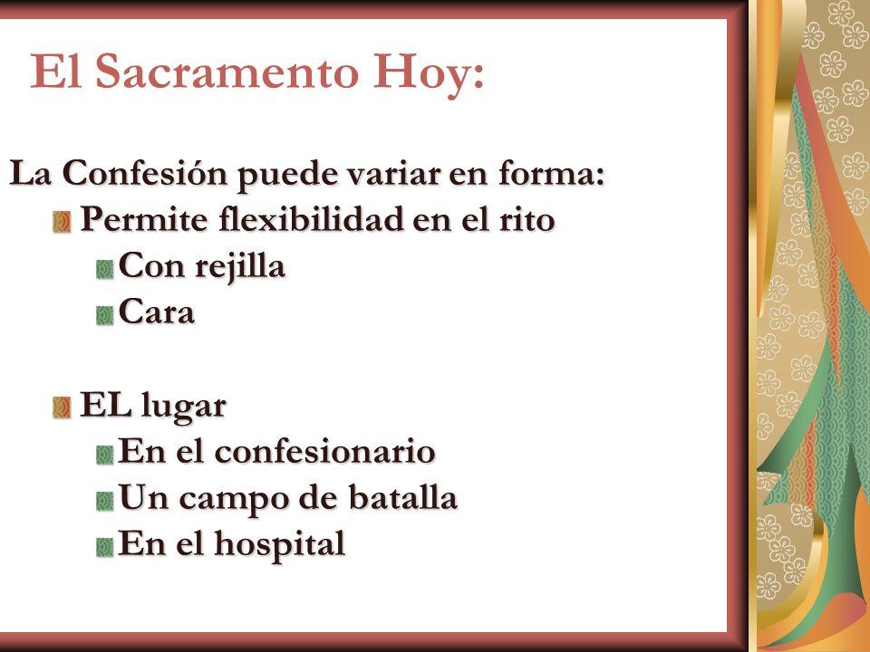 El Sacramento Hoy: La Confesión puede variar en forma: Permite flexibilidad en el rito Con rejilla Cara EL lugar En el confesionario Un campo de batal