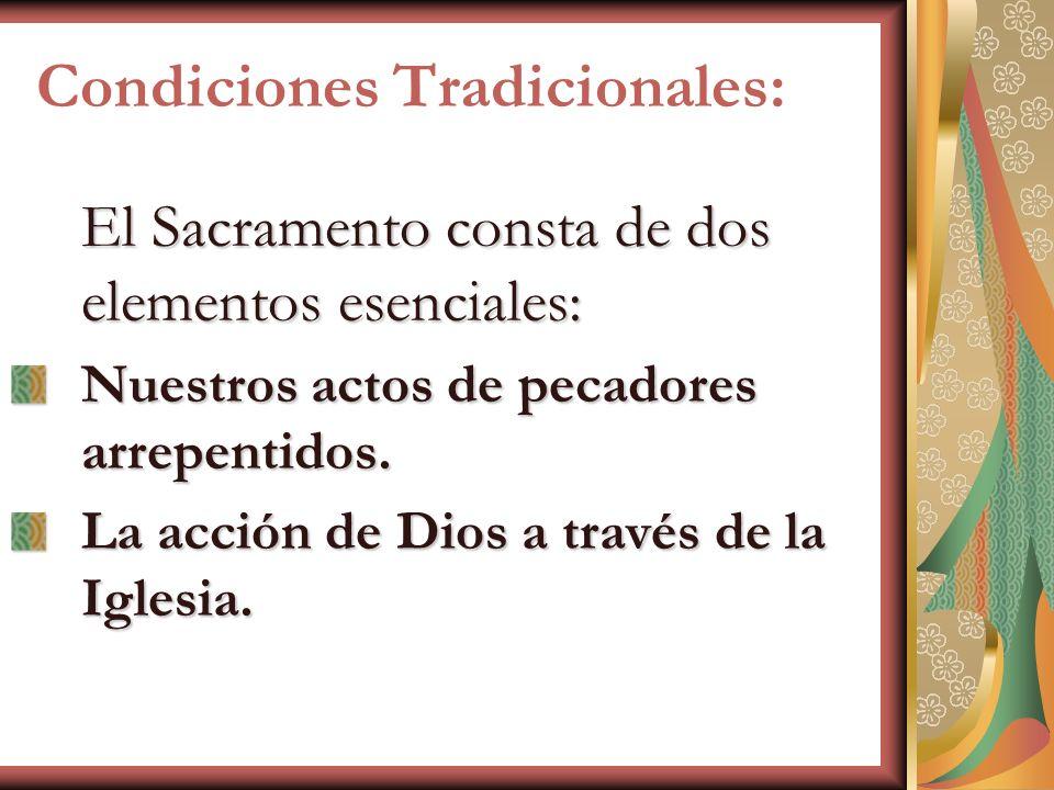 Condiciones Tradicionales: El Sacramento consta de dos elementos esenciales: Nuestros actos de pecadores arrepentidos. La acción de Dios a través de l