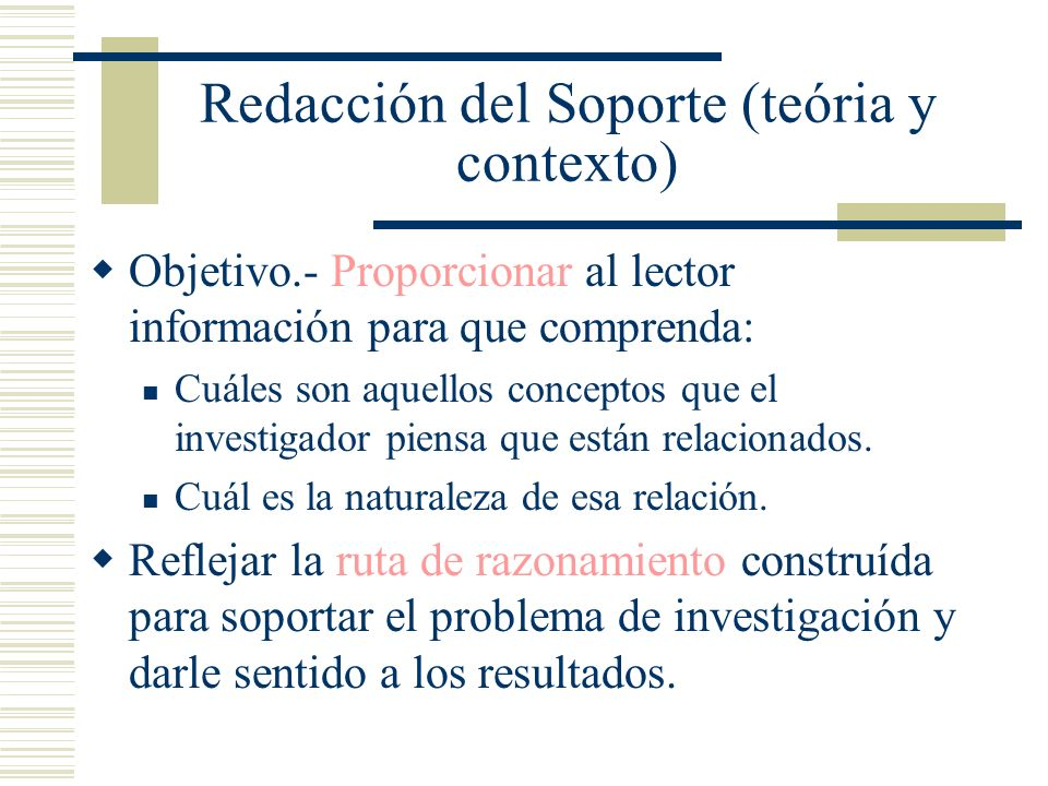 Redacción del Soporte (teória y contexto) Objetivo.- Proporcionar al lector información para que comprenda: Cuáles son aquellos conceptos que el inves