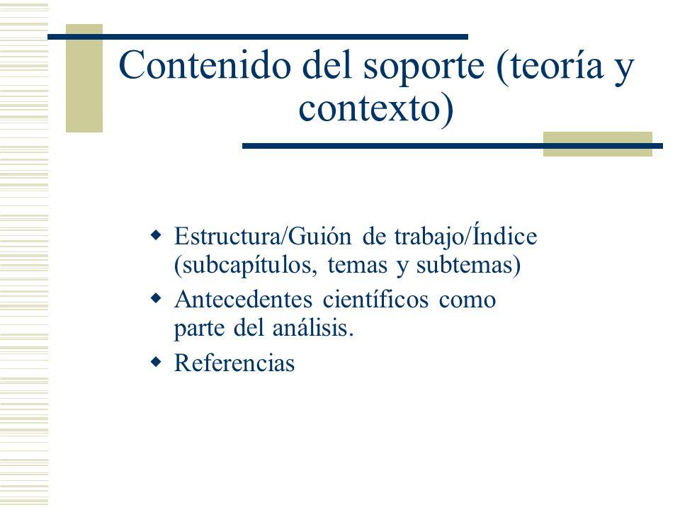 Contenido del soporte (teoría y contexto) Estructura/Guión de trabajo/Índice (subcapítulos, temas y subtemas) Antecedentes científicos como parte del