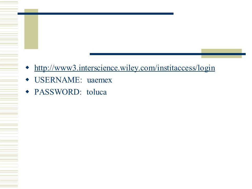 http://www3.interscience.wiley.com/institaccess/login USERNAME: uaemex PASSWORD: toluca