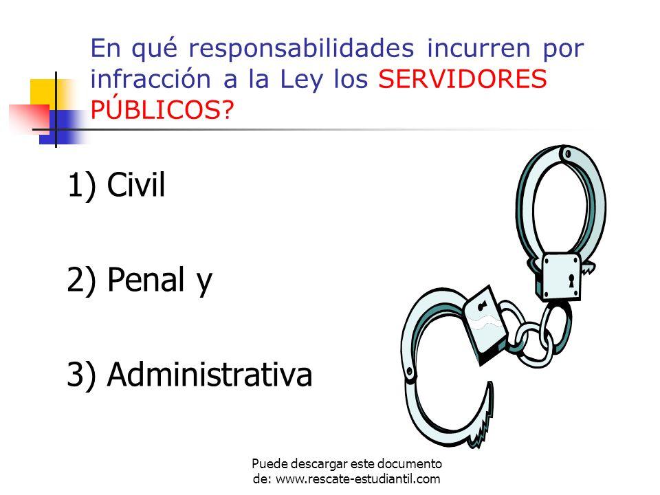 En qué responsabilidades incurren por infracción a la Ley los SERVIDORES PÚBLICOS? 1) Civil 2) Penal y 3) Administrativa Puede descargar este document