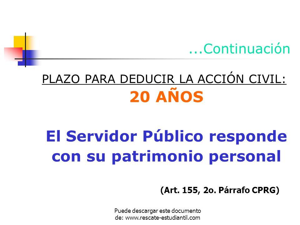 ...Continuación PLAZO PARA DEDUCIR LA ACCIÓN CIVIL: 20 AÑOS El Servidor Público responde con su patrimonio personal (Art. 155, 2o. Párrafo CPRG) Puede
