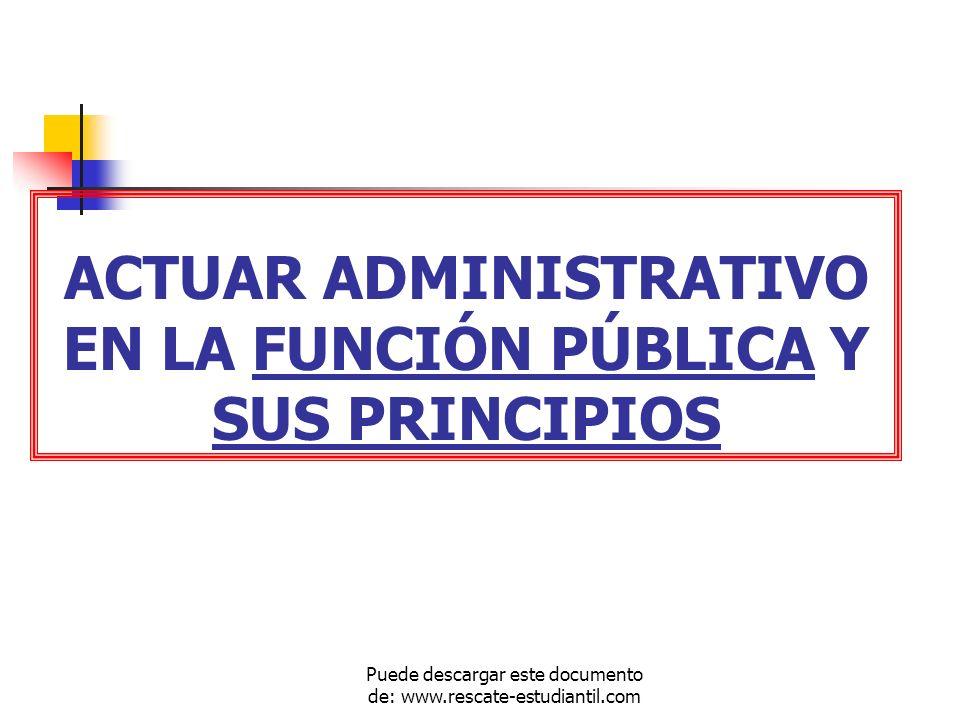 ACTUAR ADMINISTRATIVO EN LA FUNCIÓN PÚBLICA Y SUS PRINCIPIOS Puede descargar este documento de: www.rescate-estudiantil.com